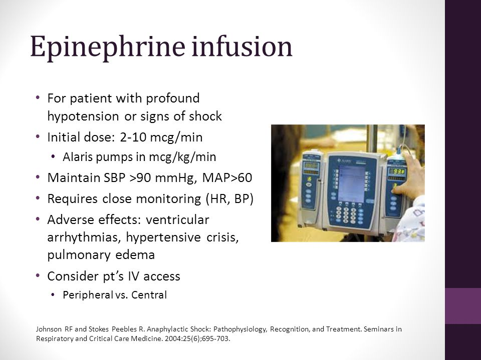 Epinephrine infusion For patient with profound hypotension or signs of shock. Initial dose: 2-10 mcg/min.