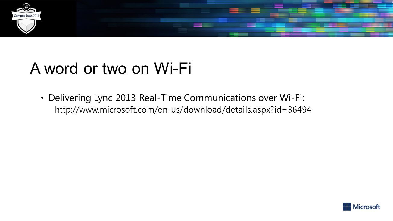 A word or two on Wi-Fi Delivering Lync 2013 Real-Time Communications over Wi-Fi: http://www.microsoft.com/en-us/download/details.aspx id=36494.