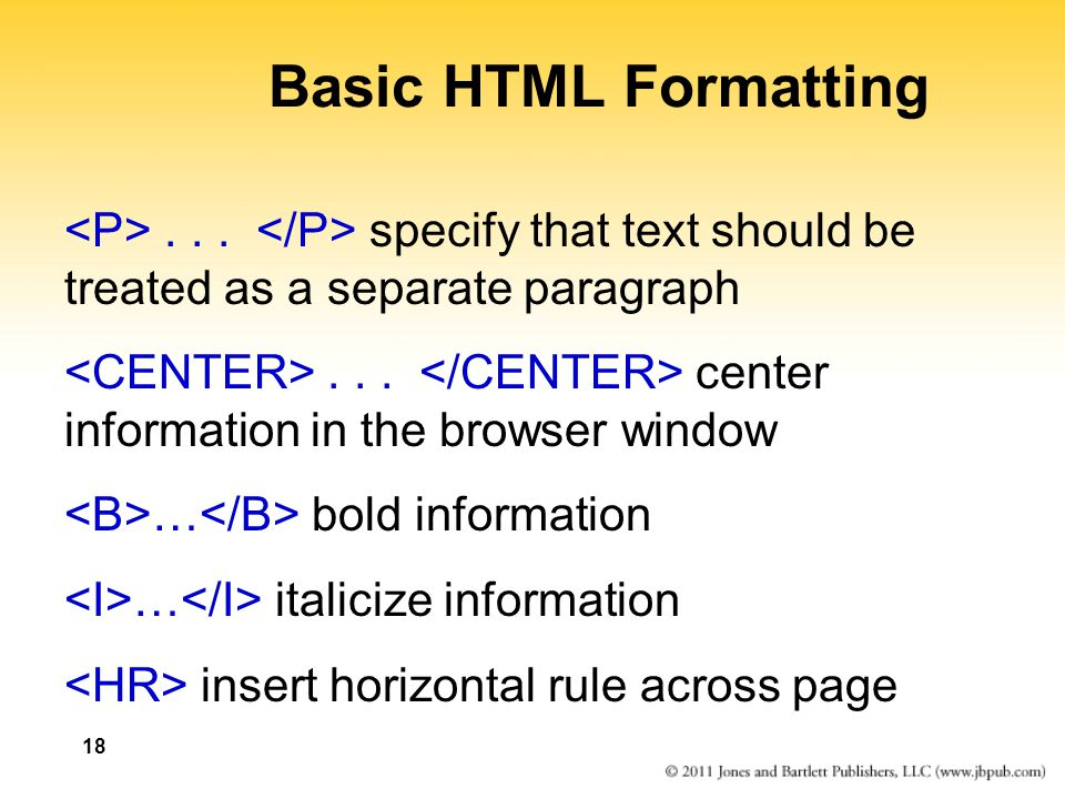 Basic HTML Formatting <P> . . . </P> specify that text should be treated as a separate paragraph.