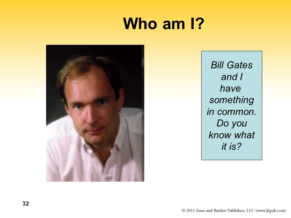 Who am I Bill Gates and I have something in common. Do you know what