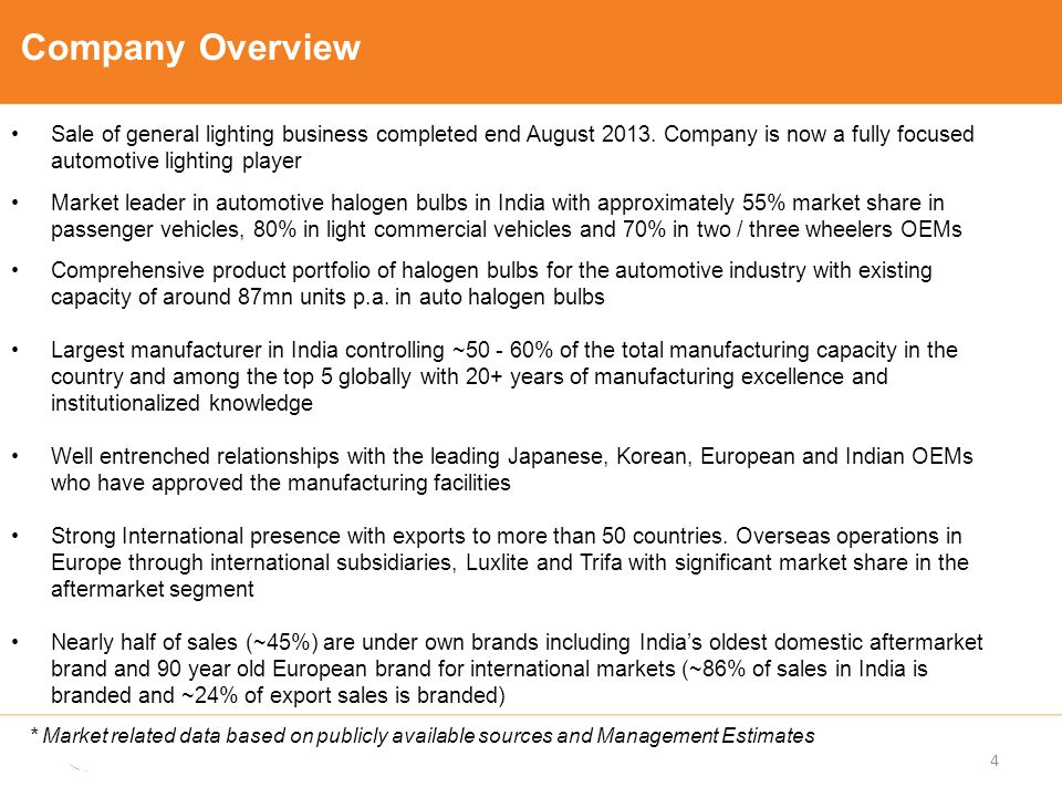 Company Overview Sale of general lighting business completed end August 2013. Company is now a fully focused automotive lighting player.
