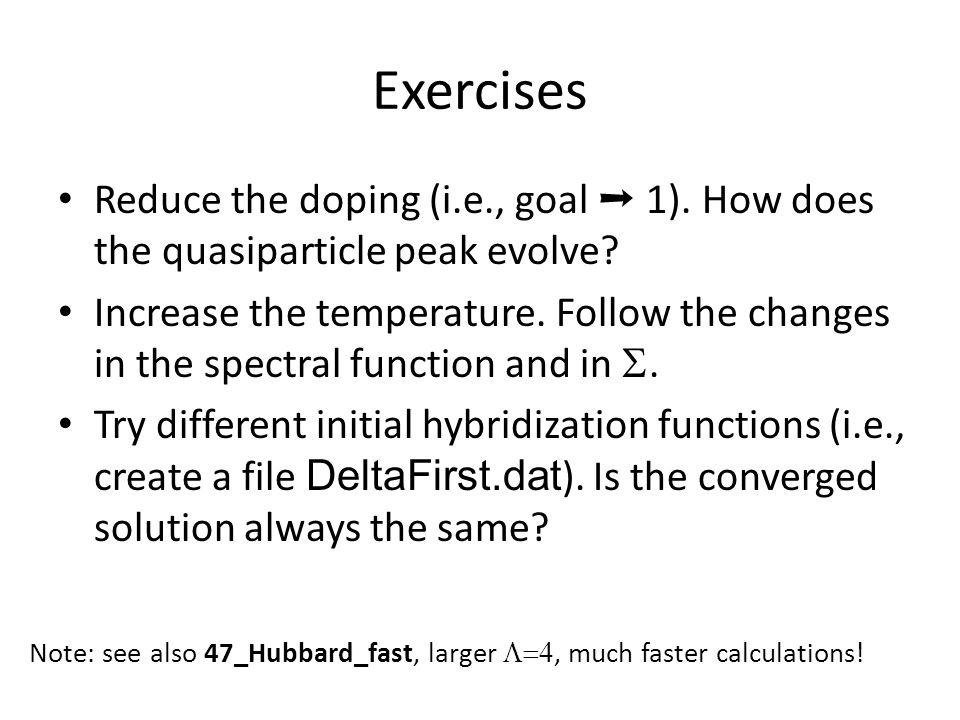 Exercises Reduce the doping (i.e., goal ➝ 1). How does the quasiparticle peak evolve