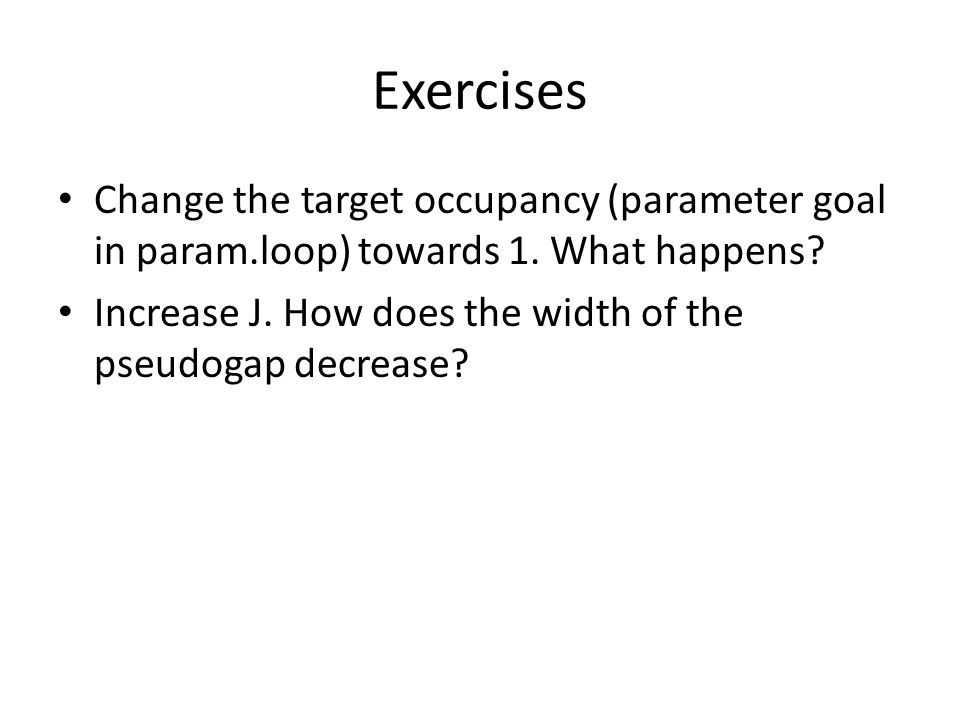 Exercises Change the target occupancy (parameter goal in param.loop) towards 1. What happens