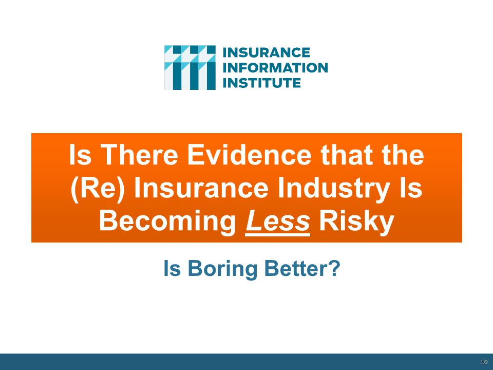 Is There Evidence that the (Re) Insurance Industry Is Becoming Less Risky