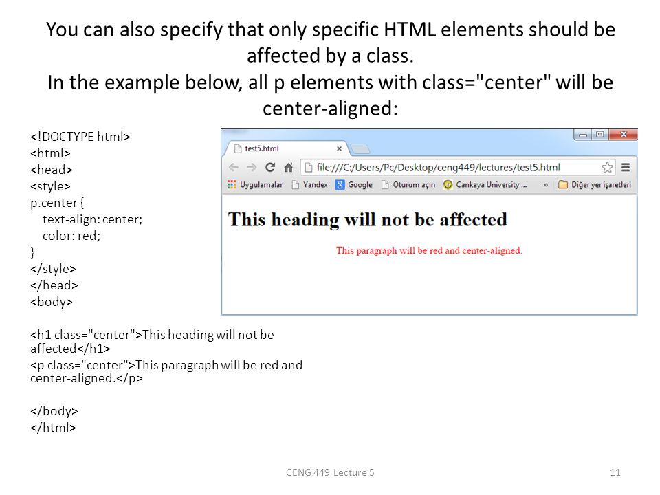 You can also specify that only specific HTML elements should be affected by a class. In the example below, all p elements with class= center will be center-aligned: