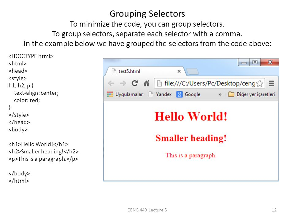 Grouping Selectors To minimize the code, you can group selectors