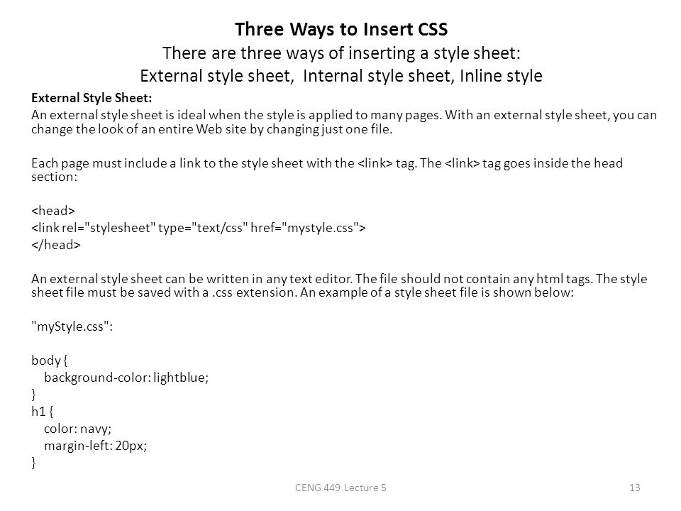Three Ways to Insert CSS There are three ways of inserting a style sheet: External style sheet, Internal style sheet, Inline style