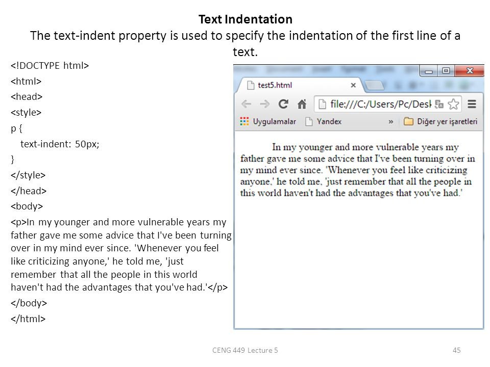 Text Indentation The text-indent property is used to specify the indentation of the first line of a text.