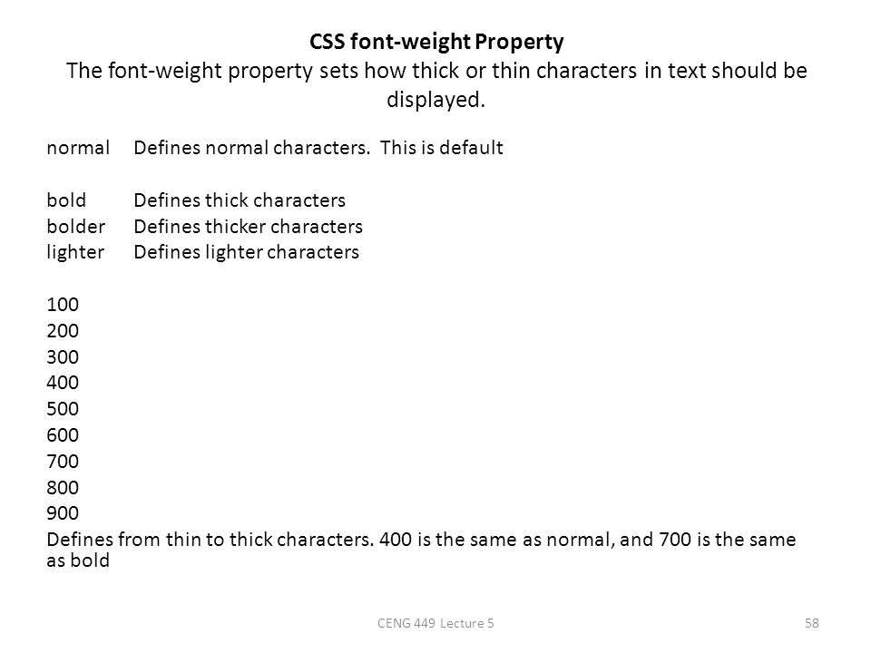 CSS font-weight Property The font-weight property sets how thick or thin characters in text should be displayed.