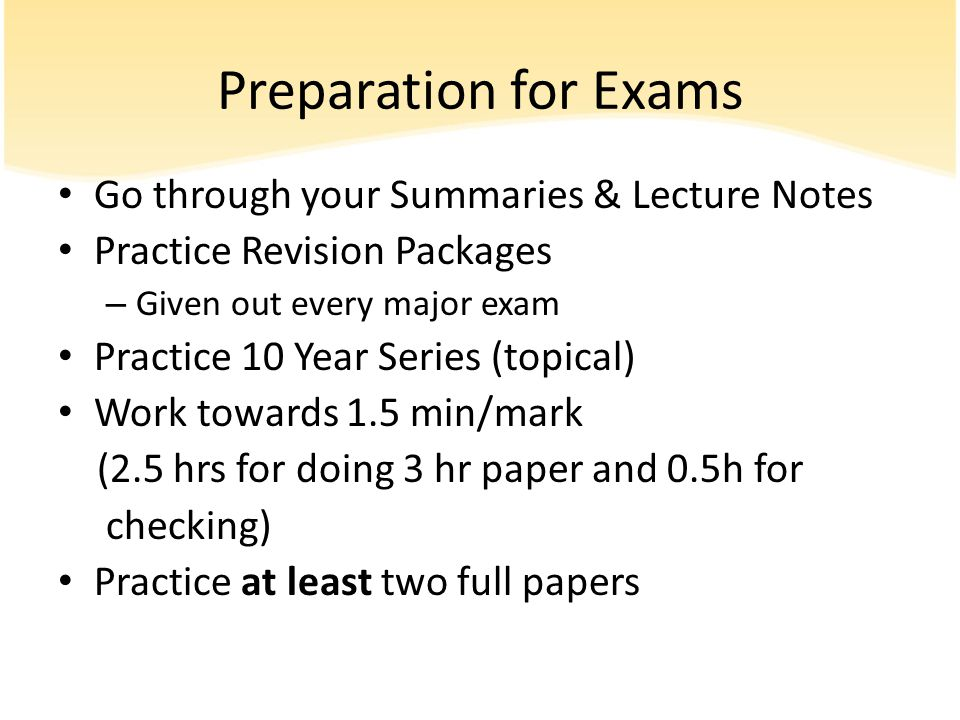 Preparation for Exams Go through your Summaries & Lecture Notes