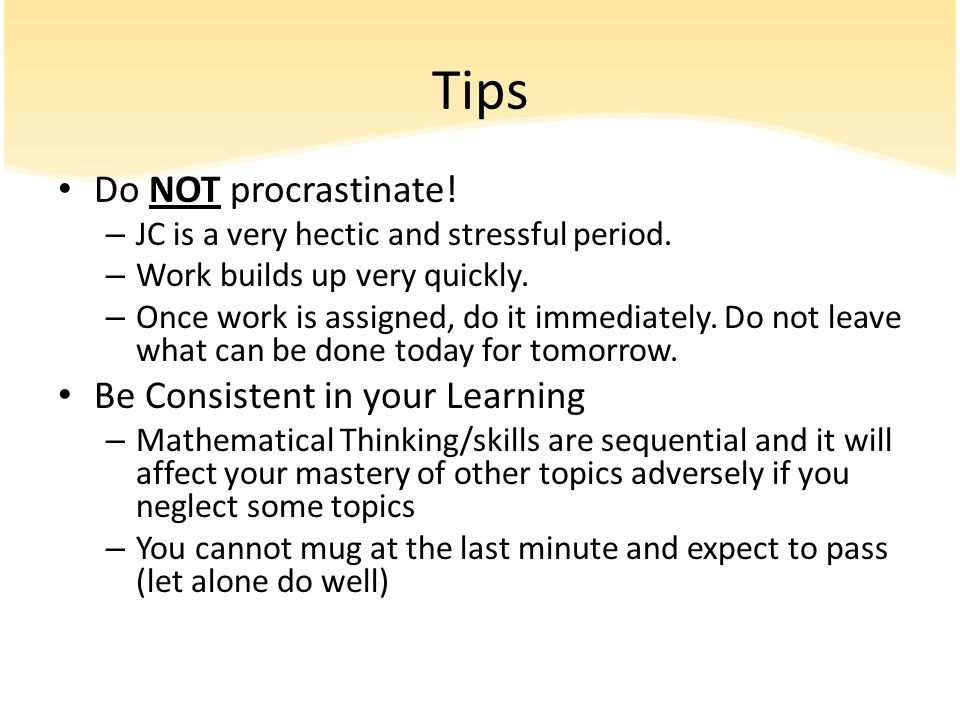 Tips Do NOT procrastinate! Be Consistent in your Learning