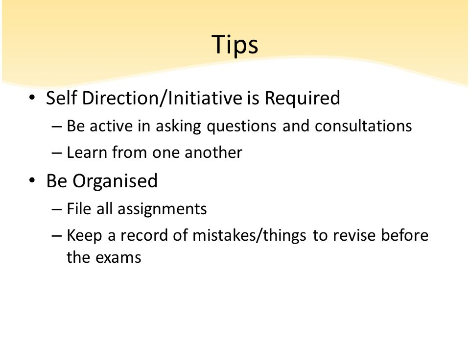 Tips Self Direction/Initiative is Required Be Organised