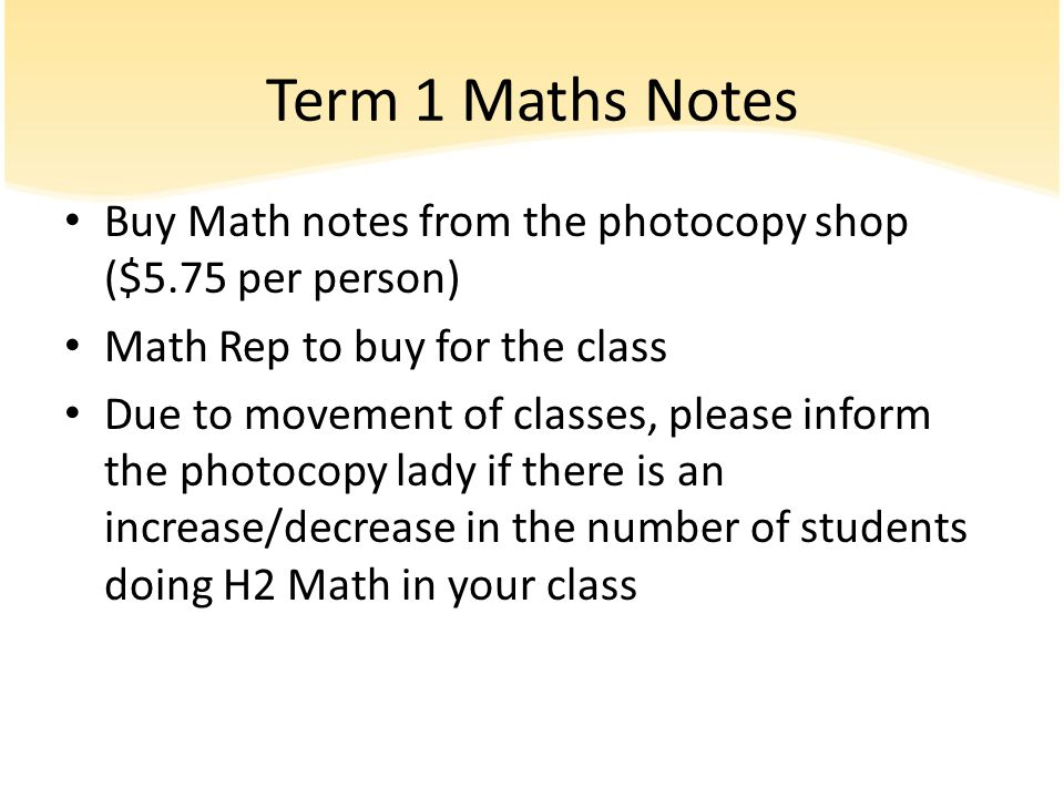 Term 1 Maths Notes Buy Math notes from the photocopy shop ($5.75 per person) Math Rep to buy for the class.