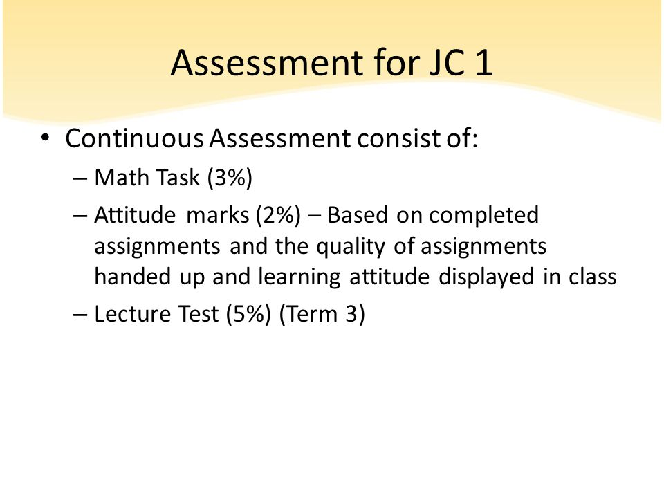 Assessment for JC 1 Continuous Assessment consist of: Math Task (3%)