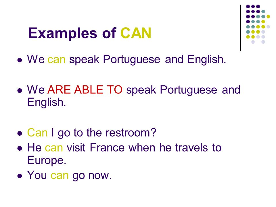 Examples of CAN We can speak Portuguese and English.