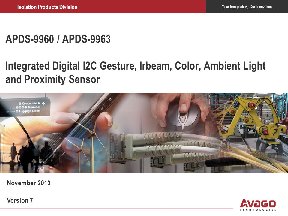 Corporate Overview APDS-9960 / APDS-9963 Integrated Digital I2C Gesture, Irbeam, Color, Ambient Light and Proximity Sensor.