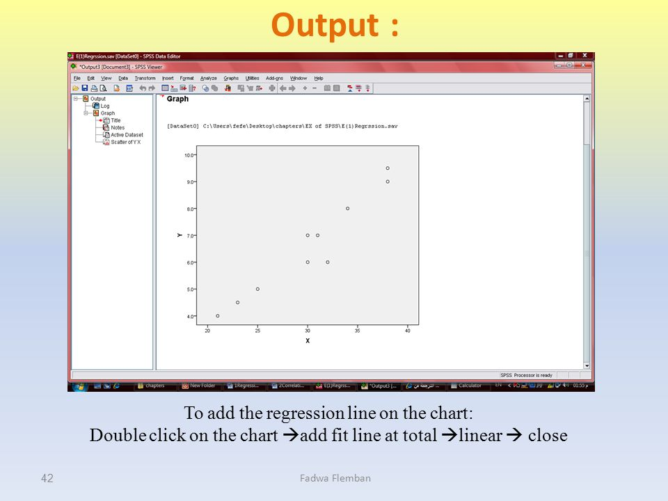Output : To add the regression line on the chart: Double click on the chart add fit line at total linear  close
