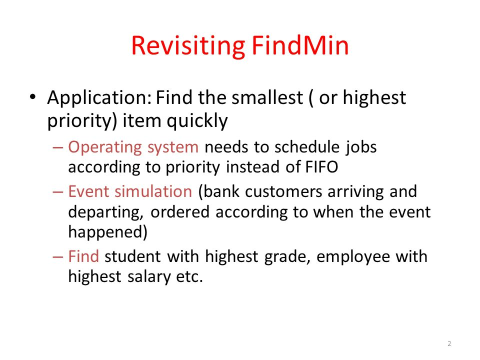 Revisiting FindMin Application: Find the smallest ( or highest priority) item quickly.