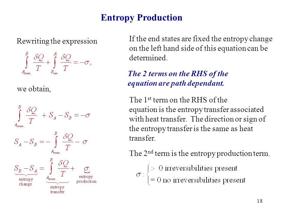 Entropy Production If the end states are fixed the entropy change