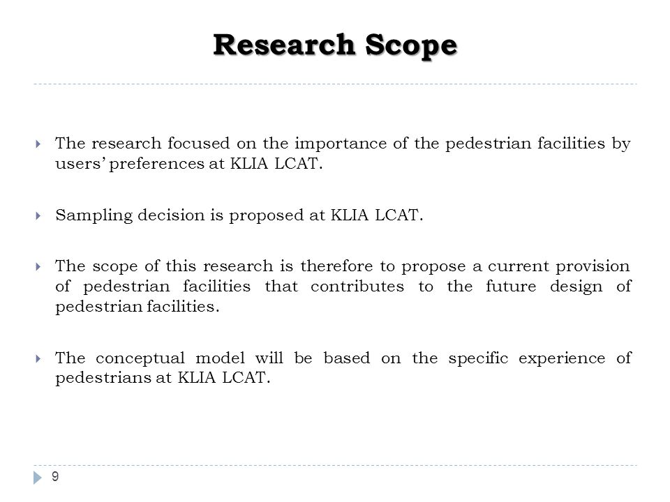 Research Scope The research focused on the importance of the pedestrian facilities by users' preferences at KLIA LCAT.
