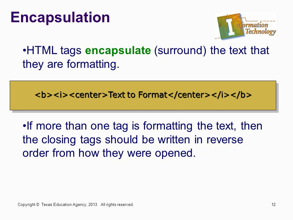 Encapsulation HTML tags encapsulate (surround) the text that they are formatting.