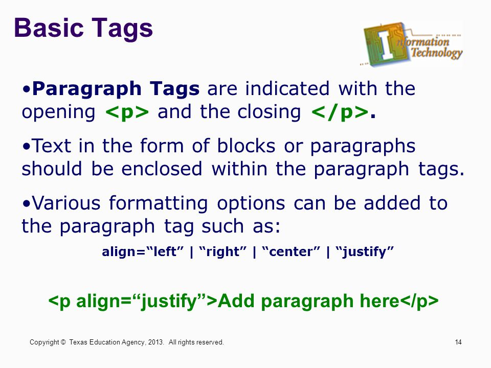Basic Tags Paragraph Tags are indicated with the opening <p> and the closing </p>.