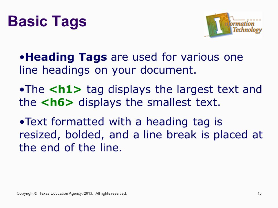 Basic Tags Heading Tags are used for various one line headings on your document.
