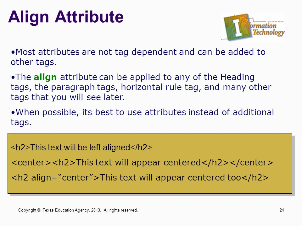 Align Attribute Most attributes are not tag dependent and can be added to other tags.