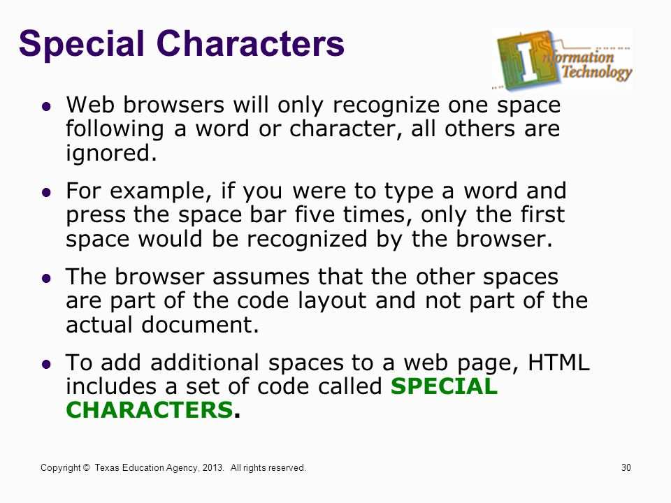 Special Characters Web browsers will only recognize one space following a word or character, all others are ignored.