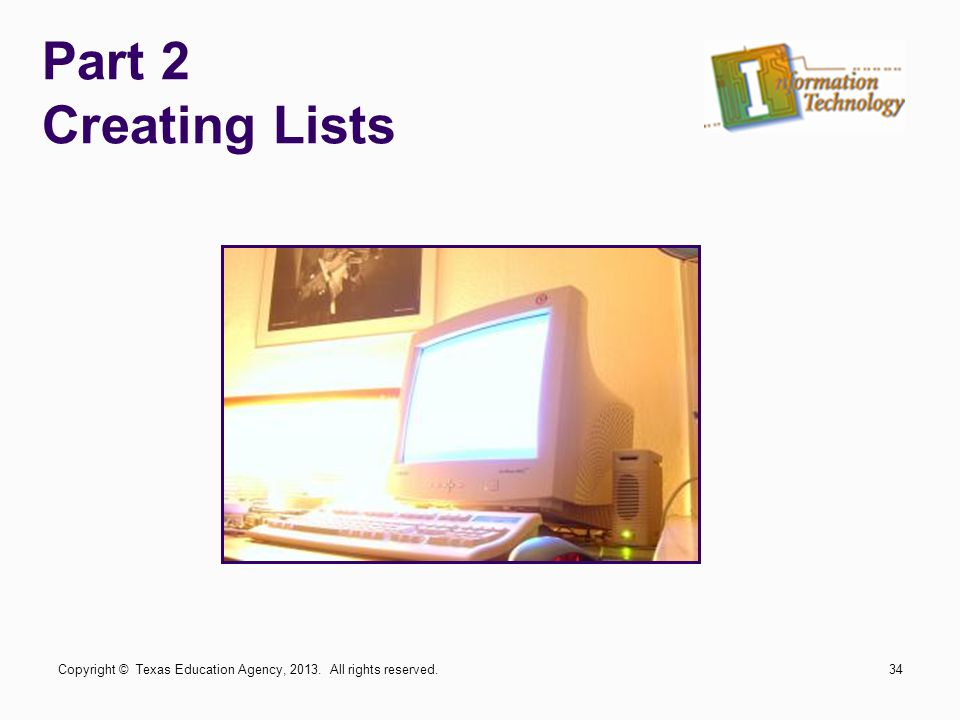 Part 2 Creating Lists Copyright © Texas Education Agency, 2013. All rights reserved.