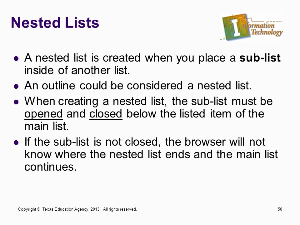 Nested Lists A nested list is created when you place a sub-list inside of another list. An outline could be considered a nested list.