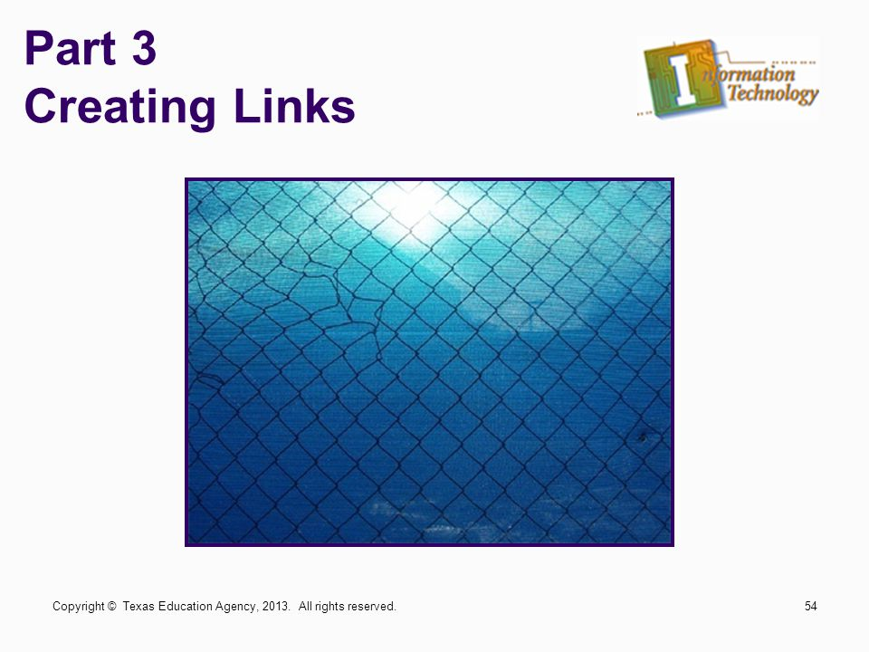 Part 3 Creating Links Copyright © Texas Education Agency, 2013. All rights reserved.