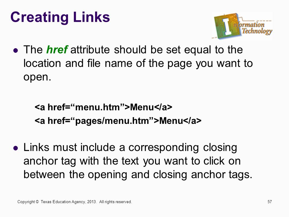 Creating Links The href attribute should be set equal to the location and file name of the page you want to open.