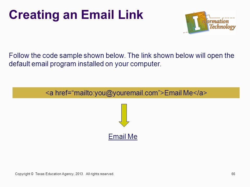 <a href= mailto:you@youremail.com >Email Me</a>