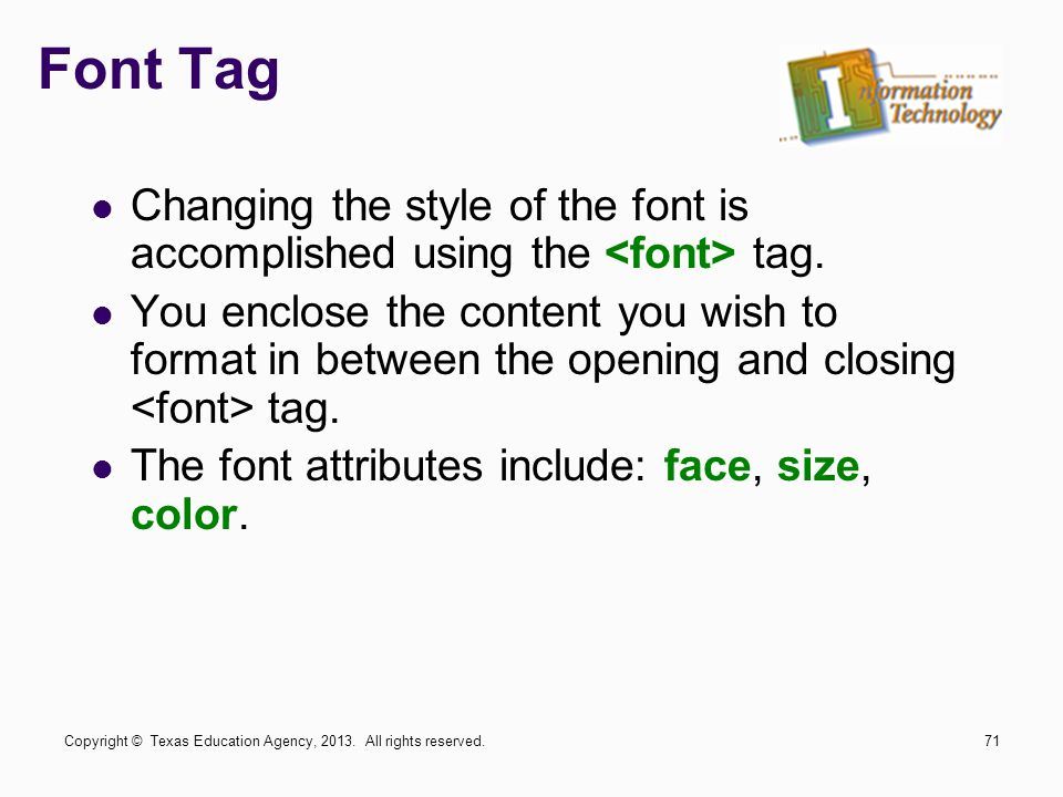 Font Tag Changing the style of the font is accomplished using the <font> tag.
