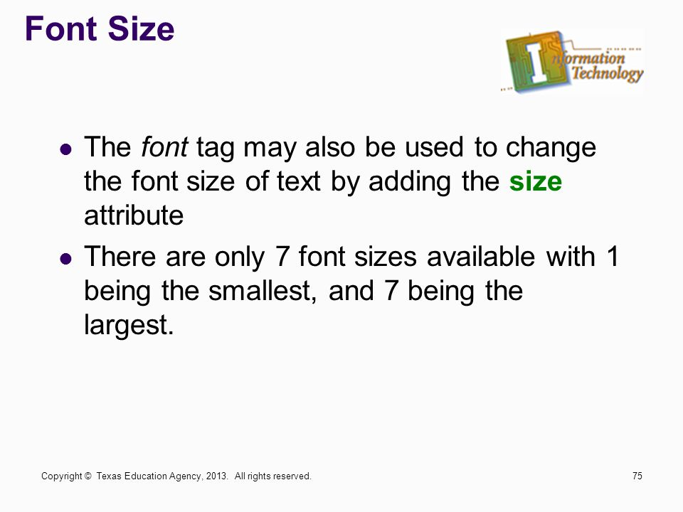 Font Size The font tag may also be used to change the font size of text by adding the size attribute.