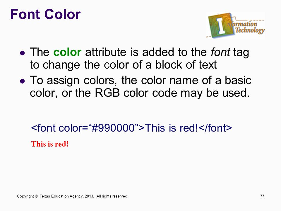 Font Color The color attribute is added to the font tag to change the color of a block of text.