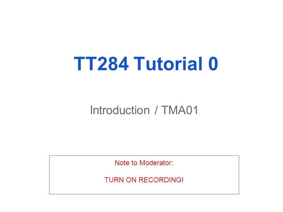 TT284 Tutorial 0 Introduction / TMA01 Note to Moderator: