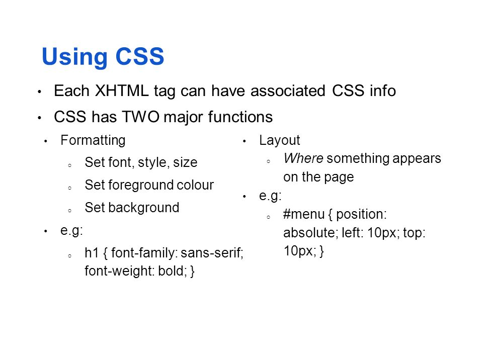 Using CSS Each XHTML tag can have associated CSS info