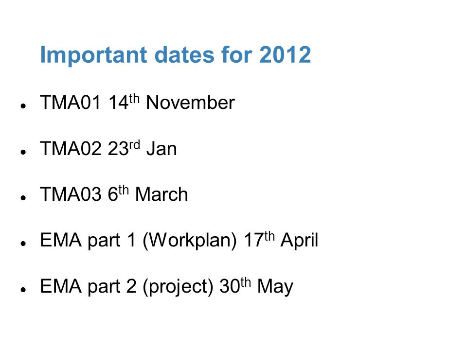 Important dates for 2012 TMA01 14th November TMA02 23rd Jan