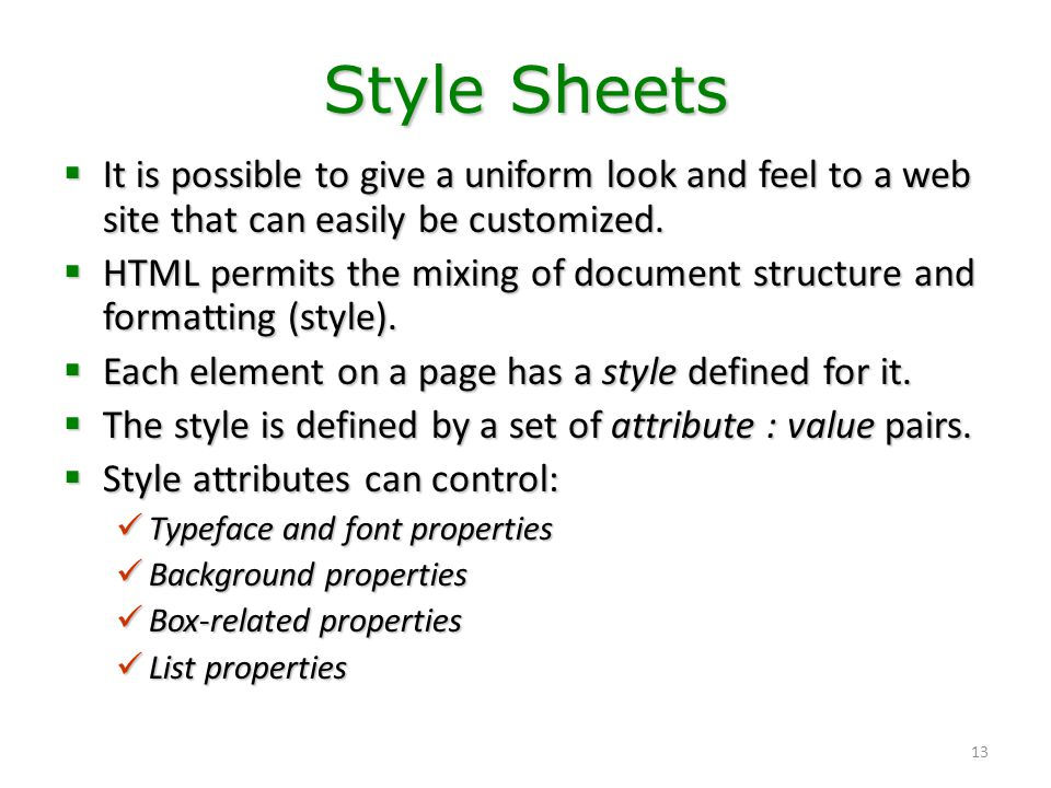 Style Sheets It is possible to give a uniform look and feel to a web site that can easily be customized.