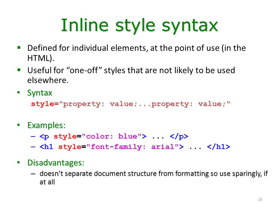 Inline style syntax Defined for individual elements, at the point of use (in the HTML).