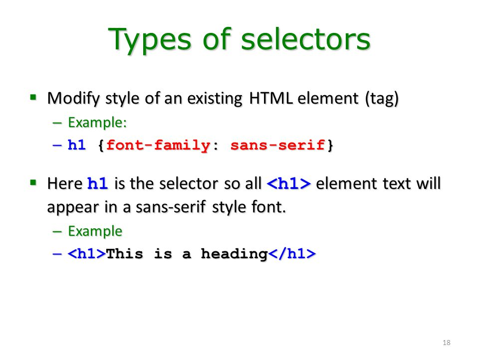 Types of selectors Modify style of an existing HTML element (tag)