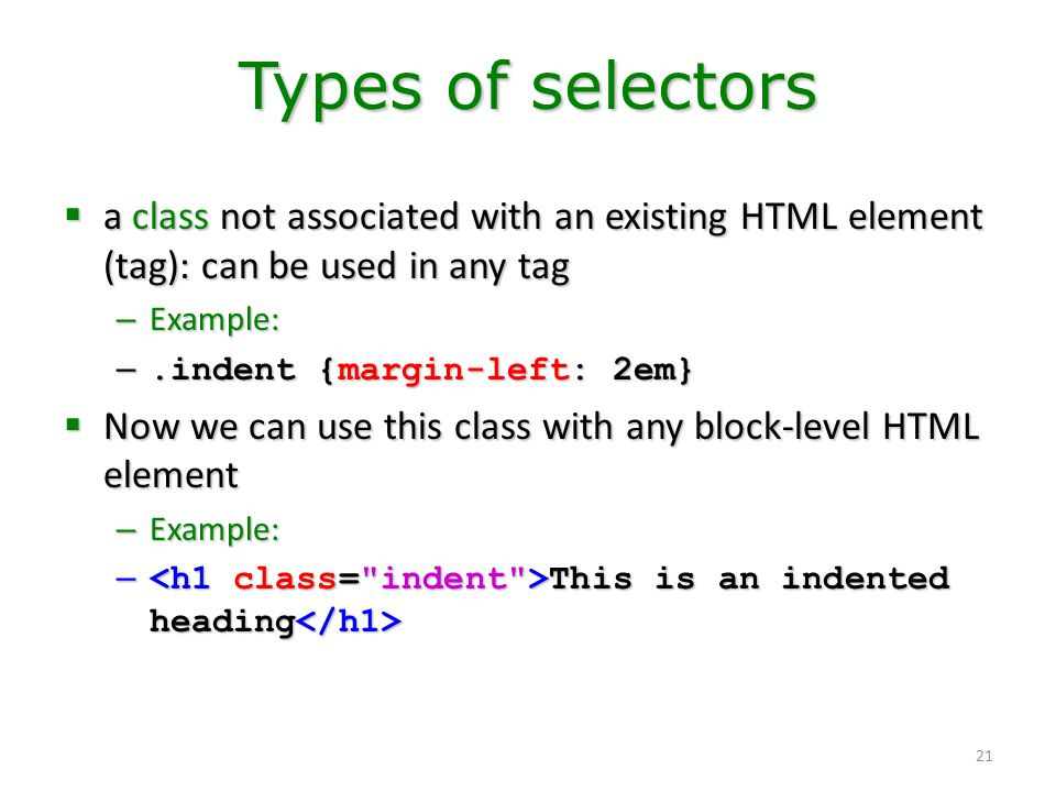 Types of selectors a class not associated with an existing HTML element (tag): can be used in any tag.