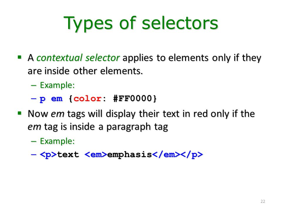 Types of selectors A contextual selector applies to elements only if they are inside other elements.