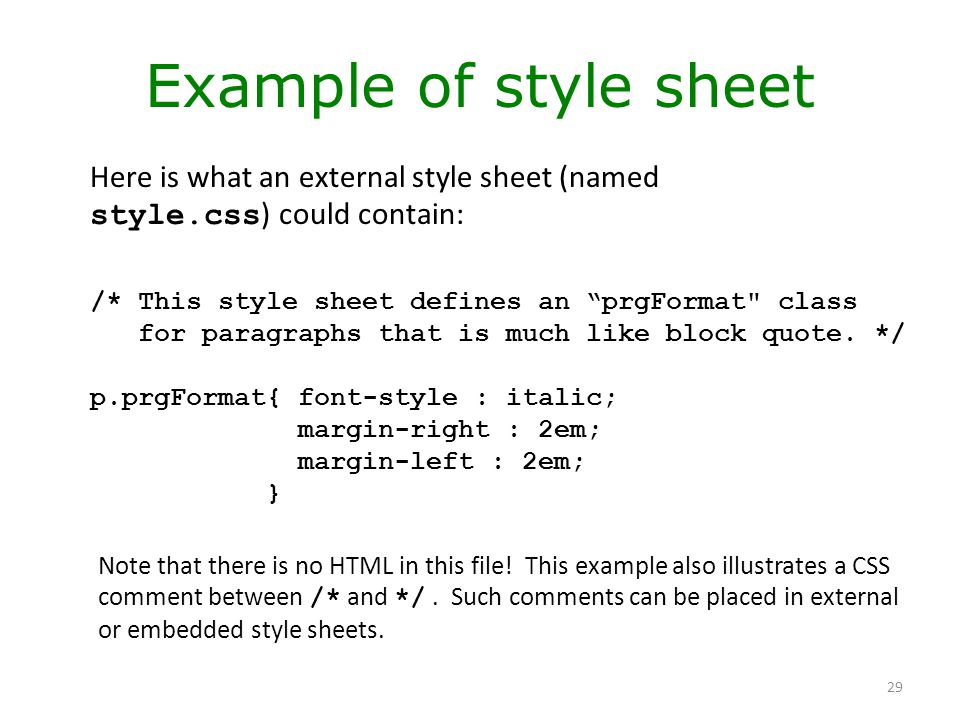 Example of style sheet Here is what an external style sheet (named style.css) could contain: /* This style sheet defines an prgFormat class.