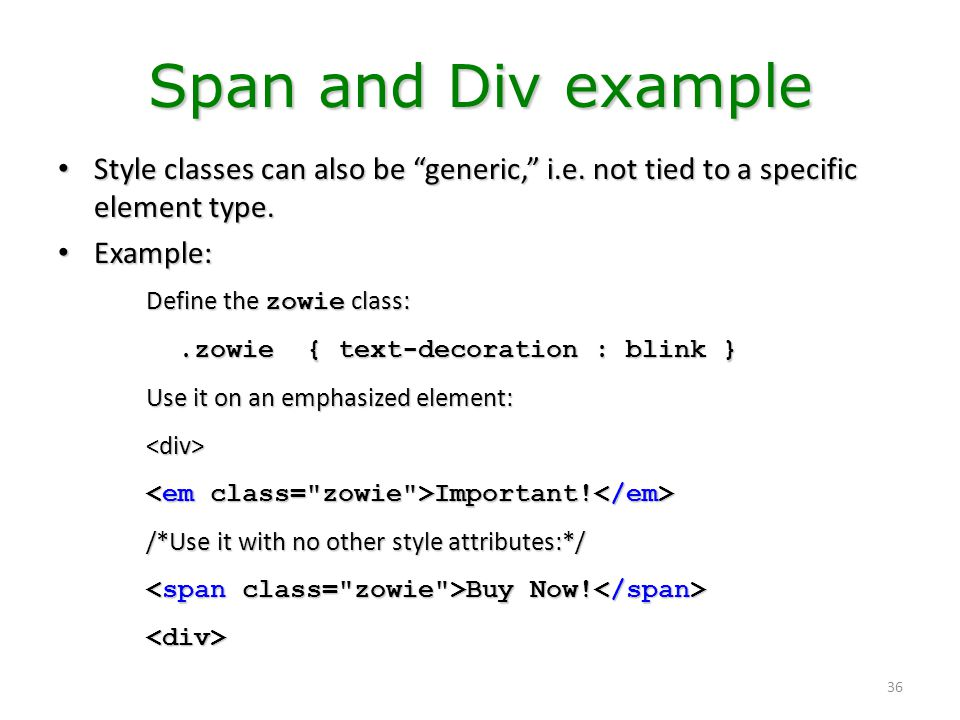 Span and Div example Style classes can also be generic, i.e. not tied to a specific element type.