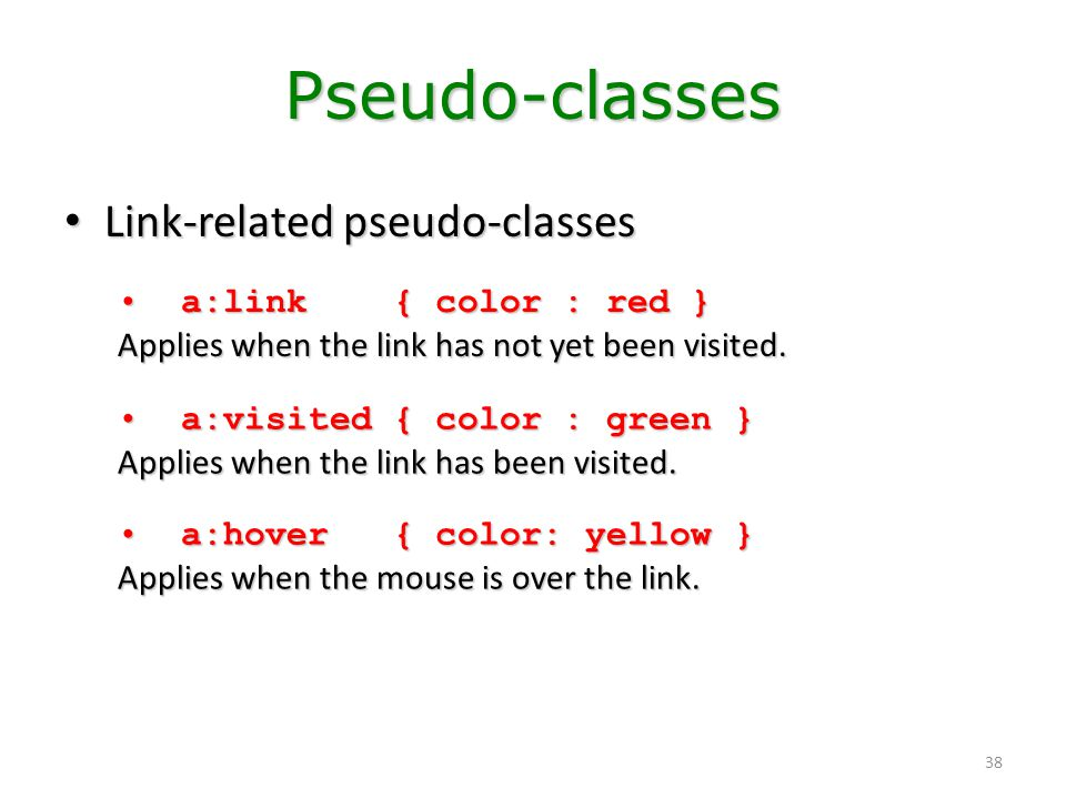 Pseudo-classes Link-related pseudo-classes a:link { color : red }