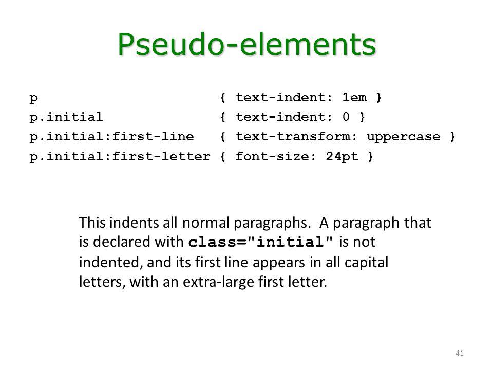 Pseudo-elements p { text-indent: 1em } p.initial { text-indent: 0 }