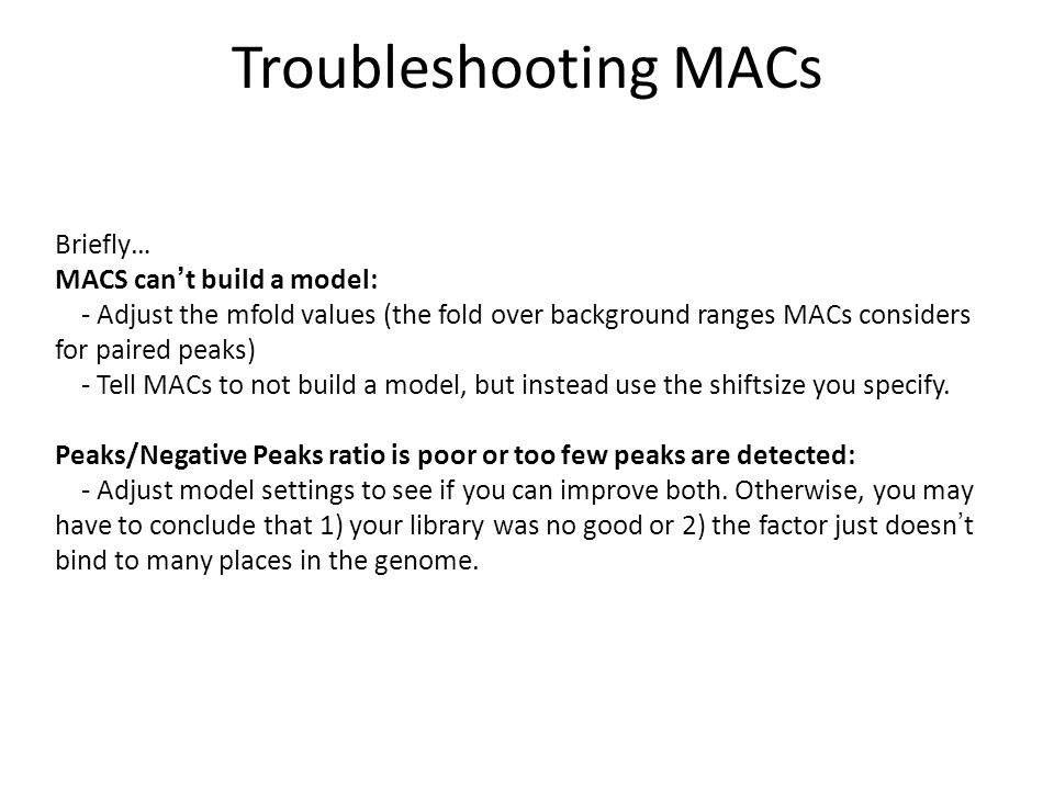 Troubleshooting MACs Briefly… MACS can't build a model:
